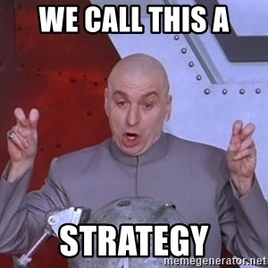 Dr. Evil Air Quotes - We call this a Strategy