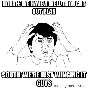 jackie chan meme paint - North: We have a well thought out plan South: We're just winging it guys