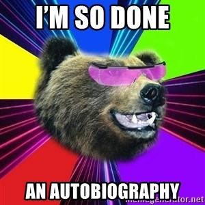 Party Bear - I'm so done  An autobiography