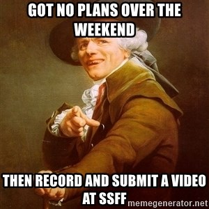 Joseph Ducreux - got no plans over the weekend then record and submit a video at SSFF