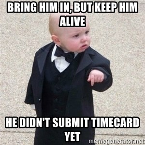 Mafia Baby - Bring him in, but keep him alive he didn't submit timecard yet