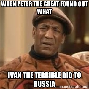 Confused Bill Cosby  - When peter the great found out what ivan the terrible did to russia