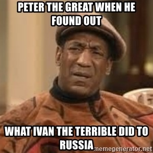 Confused Bill Cosby  - PEter the great when he found out what ivan the terrible did to russia