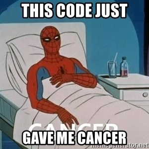 Cancer Spiderman - this code just gave me cancer