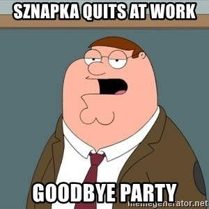 And we all let it happen - SZNAPKA QUITS AT WORK GOODBYE PARTY