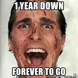 american psycho - 1 year down forever to go