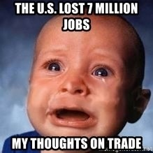 Very Sad Kid - the U.s. lost 7 million jobs my thoughts on trade