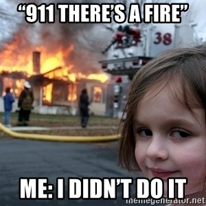 "Disaster Girl - ""911 there's a fire"" Me: I didn't do it"