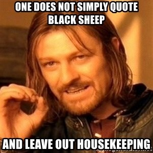 One Does Not Simply - One does not simply quote Black Sheep and leave out Housekeeping