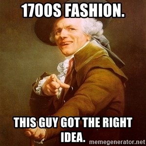 Joseph Ducreux - 1700s fashion. this guy got the right idea.