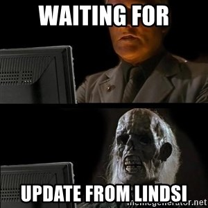 Waiting For - WAITING FOR UPDATE FROM LINDSI