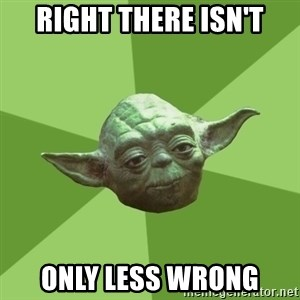 Advice Yoda Gives - right there isn't only less wrong