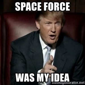 Donald Trump - space force  was my idea
