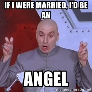 Dr. Evil Air Quotes - If I were married, I'd be an Angel