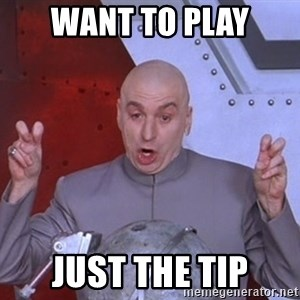 Dr. Evil Air Quotes - Want to play Just the tip