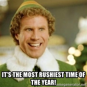 Buddy the Elf - IT'S THE MOST RUSHIEST TIME OF THE YEAR!