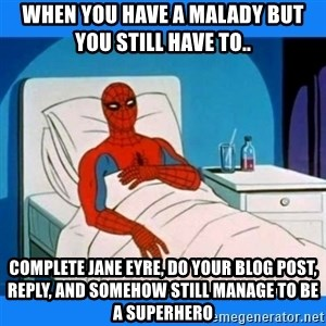 spiderman sick - When you have a malady but you still have to.. complete Jane eyre, do your blog post, reply, and somehow still manage to be a superhero