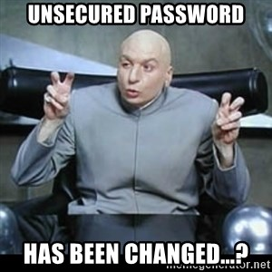 dr. evil quotation marks - Unsecured Password has been changed...?