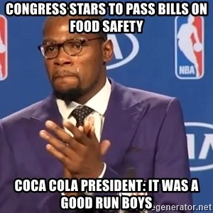 KD you the real mvp f - Congress Stars To Pass Bills On Food Safety Coca Cola President: It Was A Good Run Boys
