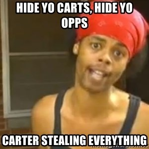 Hide Yo Kids - Hide yo carts, hide yo opps carter stealing everything