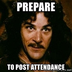 You keep using that word, I don't think it means what you think it means - prepare to post attendance