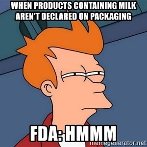 Futurama Fry - When Products Containing Milk Aren't Declared On Packaging  FDA: Hmmm