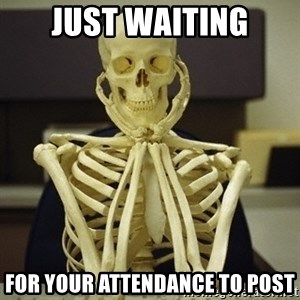 Skeleton waiting - just waiting for your attendance to post