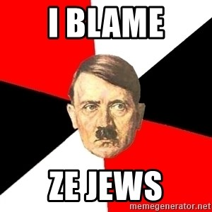 Advice Hitler - I blame Ze jews