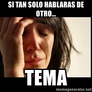 First World Problems - SI tan solo hablaras de otro... Tema