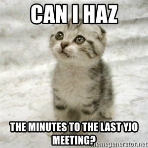 Can haz cat - Can I haz the minutes to the last YJO meeting?