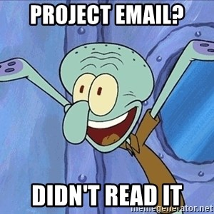 Guess What Squidward - Project email?  Didn't read it
