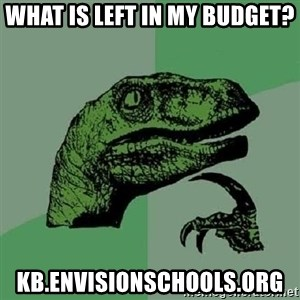 Philosoraptor - What is left in my budget? kb.envisionschools.org