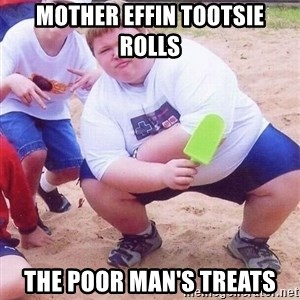American Fat Kid - Mother Effin Tootsie Rolls The poor man's treats