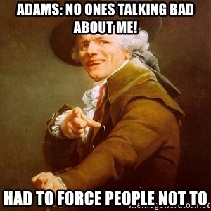 Joseph Ducreux - Adams: no ones talking bad about me! had to force people not to