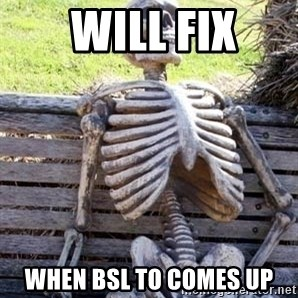 Waiting For Op - will fix when bsl to comes up