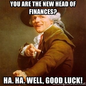 Joseph Ducreux - you are the new head of finances? ha. ha. well, good luck!