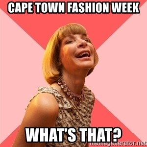 Amused Anna Wintour - Cape Town Fashion Week What's that?