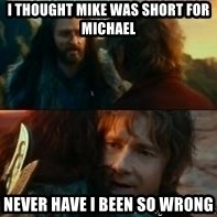 Never Have I Been So Wrong - I thought mike was short for michael never have i been so wrong