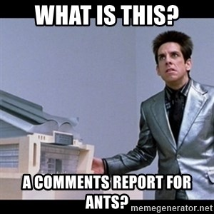 Zoolander for Ants - What is this? A comments report for ants?