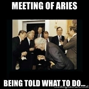 Rich Men Laughing - Meeting of Aries being told what to do...