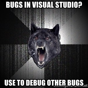 Insanity Wolf - Bugs in Visual Studio? Use to debug other bugs
