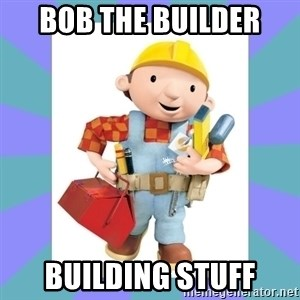 bob the builder - bob the builder building stuff