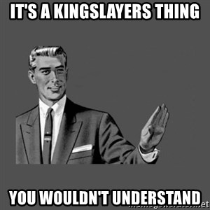 Grammar Guy - It's a Kingslayers thing you wouldn't understand