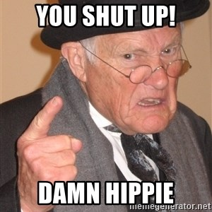 Angry Old Man - You shut up! Damn hippie