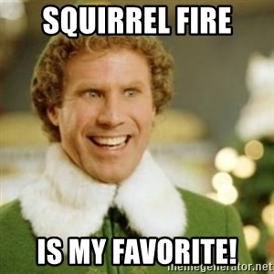 Buddy the Elf - Squirrel fire Is my favorite!
