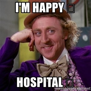 Willy Wonka - I'm happy 😊 Hospital 🏥