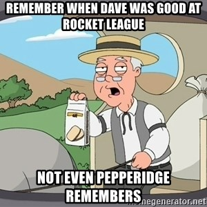Pepperidge Farm Remembers Meme - Remember When Dave Was Good At Rocket League  Not Even Pepperidge Remembers