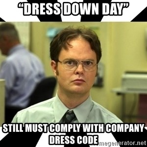 """Dwight from the Office - """"Dress Down Day"""" Still must comply with company dress code"""