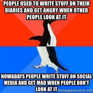 Socially Awesome Awkward Penguin - People used to write stuff on their diaries and get angry when other people look at it Nowadays people write stuff on social media and get mad when people don't look at it