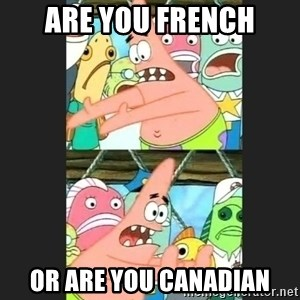 Pushing Patrick - Are you french or are you canadian
